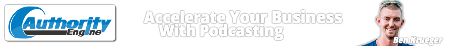 Authority Engine: Accelerate Your Business with Podcasting